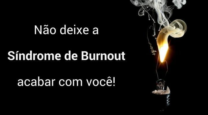 Não deixe a Síndrome de Burnout acabar com você