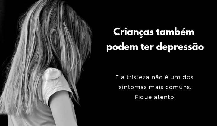 criança triste com o texto: Crianças também podem ter depressão. A tristeza não é um sintoma comum. Fique Atento!